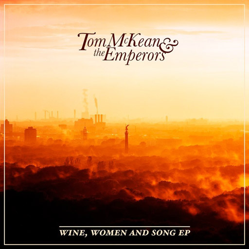 Tom McKean & the Emperors - Wine, Women and Song